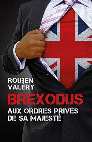 Brexodus: Aux ordres privés de Sa Majesté - Rouben VALÉRY