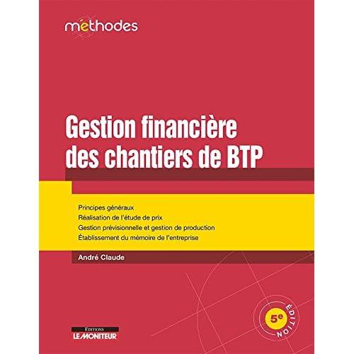 La gestion financière des chantiers de BTP: Principes généraux - Réalisation de l'étude de prix - Gestion prévisionnelle et gestion de productio