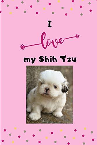 I love my Shih Tzu: Notizbuch liniert DIN A5 Notizheft (6x9) 110Seiten mit Linien Notizblock Journal Notizen Tagebuch mit Edels Design Motive Hund