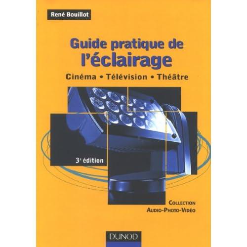 Guide pratique de l'éclairage : Cinéma, télévision, théâtre