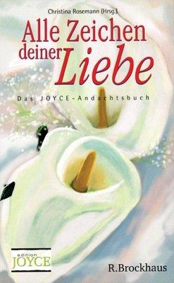 Preisvergleich Produktbild Alle Zeichen deiner Liebe: Das Joyce-Andachtsbuch