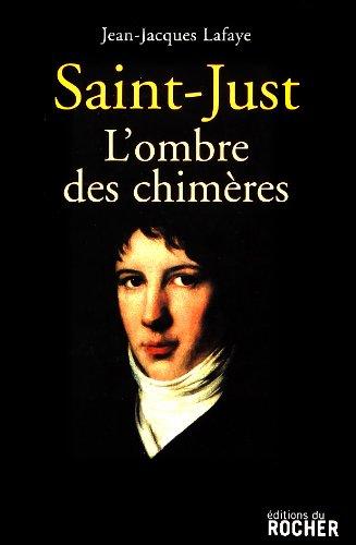 Saint-Just : L'ombre des chimères par Jean-Jacques Lafaye