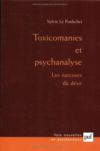 Toxicomanie et psychanalyse : Les narcoses du désir