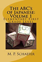 The ABC's of Japanese: Volume 1: Elemental First Grade Level (English Edition)