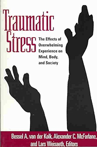 [(Traumatic Stress : The Effects of Overwhelming Experience on Mind, Body, and Society)] [Edited by Bessel A. van der Kolk ] published on (November, 2006)