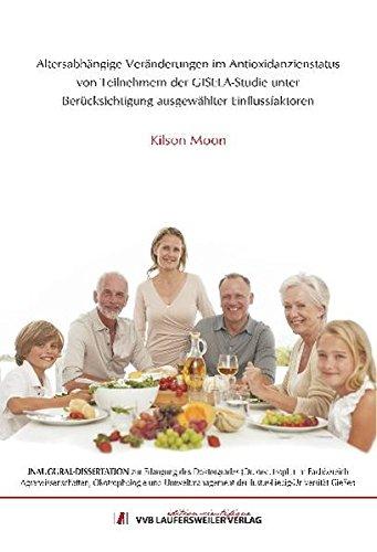 Altersabhängige Veränderungen im Antioxidanzienstatus von Teilnehmern der GISELA-Studie unter Berücksichtigung ausgewählter Einflussfaktoren - Eine ... (GISELA) (Edition Scientifique)