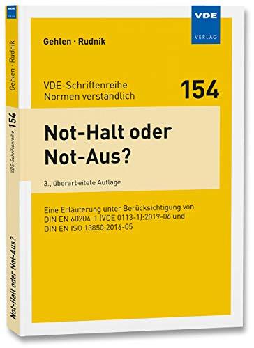 Not-Halt oder Not-Aus?: Eine Erläuterung unter Berücksichtigung von DIN EN 60204-1 (VDE 0113-1):2019-06 und DIN EN ISO 13850:2016-05 ... (VDE-Schriftenreihe - Normen verständlich)