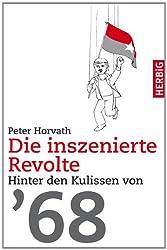Die inszenierte Revolte: Hinter den Kulissen von 68