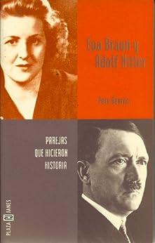 Eva Braun y Adolf Hitler (Perejas que hicieron historia) de [Pere Bonnín]