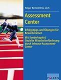 Assessment Center: Erfolgstips und Übungen für BewerberInnen - Mit Sonderkapitel: Gezielte Mitarbeiterförderung durch Inhouse-Assessment-Center - Holger Beitz, Andrea Loch