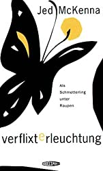 Verflixte Erleuchtung: Als Schmetterling unter Raupen