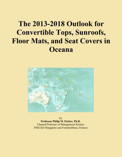 The 2013-2018 Outlook for Convertible Tops, Sunroofs, Floor Mats, and Seat Covers in Oceana