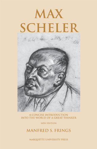 Max Scheler: A Concise Introduction into the World of a Great Thinker (Marquette Studies in Philosophy)