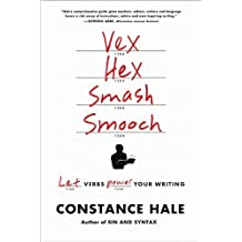 Vex, Hex, Smash, Smooch: Let Verbs Power Your Writing by Constance Hale (2013-10-14)