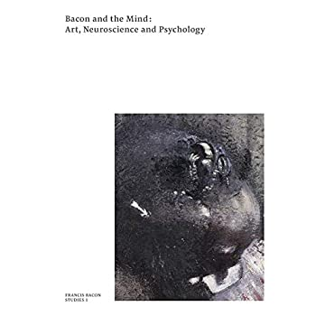 Bacon and the mind : Art, neuroscience and psychology