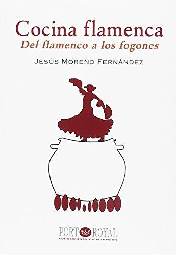 Cocina flamenca. Del flamenco a los fogones (Port-Royal/Conocimiento y Divulgación) por Jesús Moreno Fernández