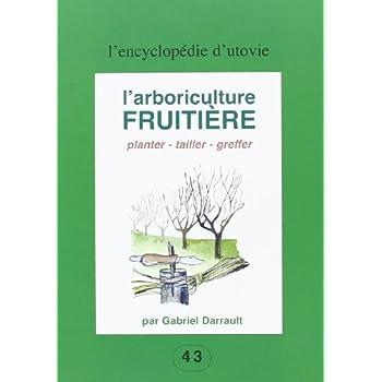 L'arboriculture fruitière : planter, tailler, greffer