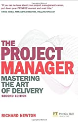 The Project Manager: Mastering the Art of Delivery (2nd Edition) by Richard Newton (2010-01-21)