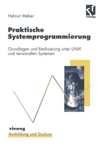 Praktische Systemprogrammierung: Grundlagen und Realisierung unter UNIX und verwandten Systemen (Ausbildung und Studium) (German Edition) by Helmut Weber (1997-11-12) par Helmut Weber