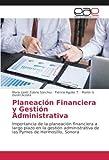 Planeación Financiera y Gestión Administrativa: Importancia de la planeación financiera a largo plazo en la gestión administrativa de las Pymes de Hermosillo, Sonora