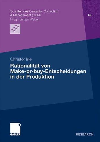 Rationalität von Make-or-buy-Entscheidungen in der Produktion (Schriften des Center for Controlling & Management (CCM), Band 42)