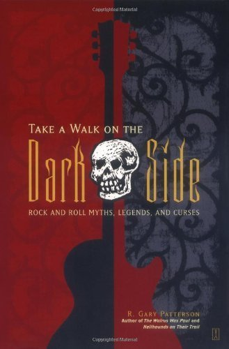 [(Take a Walk on the Dark Side: Rock and Roll Myths, Legends, and Curses)] [Author: R. Gary Patterson] published on (July, 2004)
