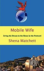 Mobile Wife - Living The Dream In The House In The Postcard by Shena Matchett (2010-03-20)