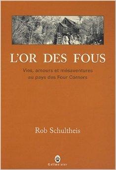 L'or des fous : Vies, amours et mésaventures au pays des Four Corners de Rob Schultheis,Marc Amfreville (Traduction) ( 6 mars 2008 )