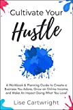 Cultivate Your Hustle: A Workbook & Planning Guide to Create a Business You Adore, Grow Your Online Income and Make an Impact Doing What You Love! (English Edition)