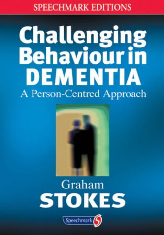 Challenging Behaviour in Dementia: A Person-Centred Approach (Speechmark Editions)