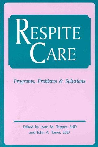 Respite Care: Problems, Programs & Solutions -