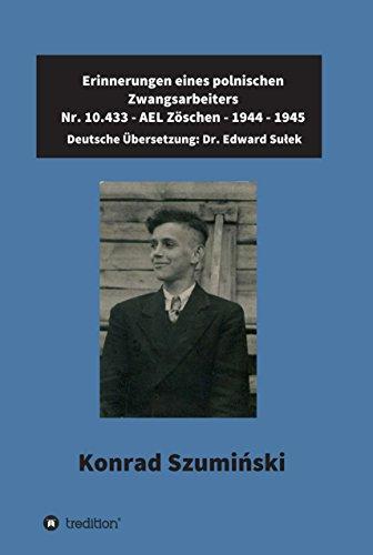 Erinnerungen eines polnischen Zwangsarbeiters: Nr. 10.433 - AEL Zöschen - 1944 - 1945