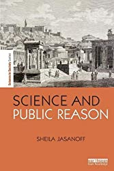 Science and Public Reason (The Earthscan Science in Society Series)