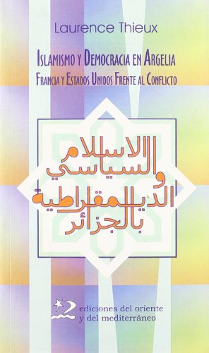 Islamismo y democarcia en Argelia/ Islamism and Democracy in Argelia: Francia Y Estados Unidos Frente Al Conflicto por Laurence Thieux