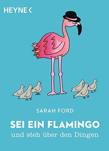 Sei ein Flamingo und steh über den Dingen