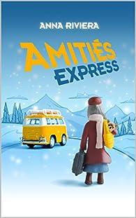 Amitiés Express par Anna Riviera