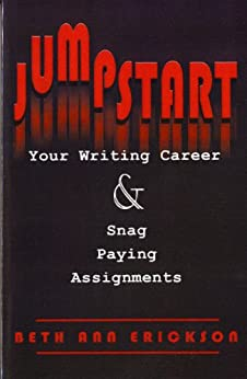 Jumpstart Your Writing Career & Snag Paying Assignments by [Erickson, Beth Ann]