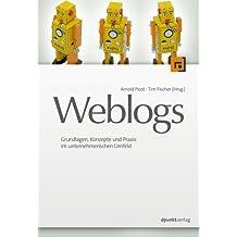 Weblogs professionell: Grundlagen, Konzepte und Praxis im unternehmerischen Umfeld