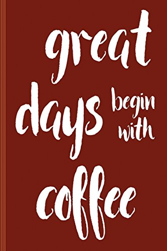 Java-finish (Great Days Begin With Coffee: Blank Journal College Ruled / Diary :: Matte-finish Softcover Book for Writing Short-stories, Poetry, Lists, Ideas :: 6