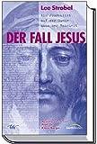 Der Fall Jesus  Ein Journalist auf der Suche nach der Wahrheit - Lee Strobel