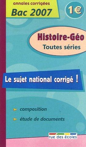 Histoire-Géo Toutes séries : Annales corrigées Bac 2007 par Guillaume Dumont, Roger Revuz