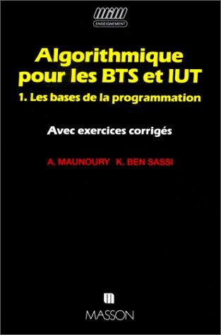 Algorithmique pour les BTS et IUT, tome 1 : Les bases de la programmation par Agnès Maunoury, Khélifa Ben Sassi