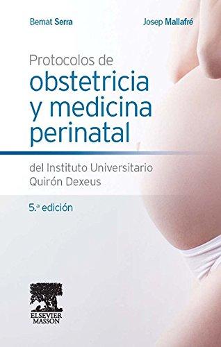 Protocolos de obstetricia y medicina perinatal del Instituto Universitario Quirón Dexeus por Bernat Serra Zantop
