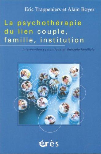 La psychothérapie du lien couple, famille, institution : Intervention systémique et thérapie familiale