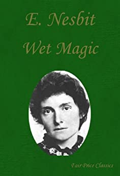 Wet Magic by [Nesbit, Edith, Nesbit, E.]