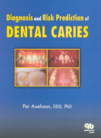 Diagnosis and Risk Predication of Dental Caries: 2 (Axelsson Series on Preventative Dentistry)