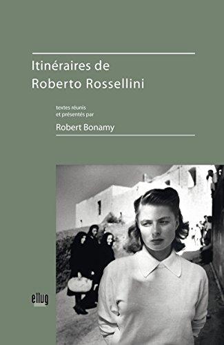 Itinéraires de Roberto Rossellini (La Fabrique de l'œuvre) par Robert Bonamy