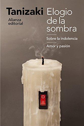 Elogio de la sombra ; Sobre la indolencia ; Amor y pasión (El Libro De Bolsillo - Humanidades)