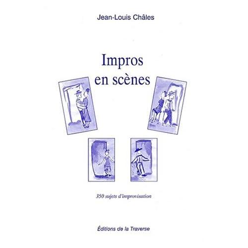 Impros en scènes : 350 Sujets d'improvisation