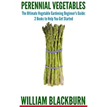 Perennial Vegetables: The Ultimate Vegetable Gardening Beginner's Guide (English Edition)
